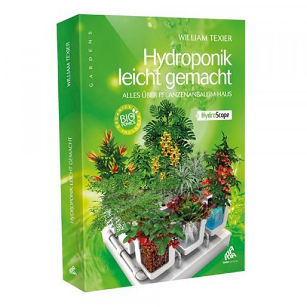 Hydroponik leicht gemacht - alles über Pflanzenanbau im Haus, William Texier